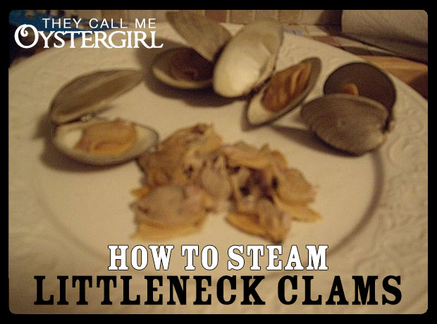 How To Steam Littleneck Clams (They Call Me Oystergirl)