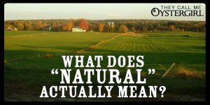 "What Does ""Natural"" Actually Mean?"