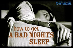 How To Get A Bad Night's Sleep