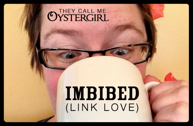 Imbibed - Link Love (They Call Me Oystergirl)