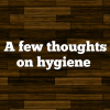 A few thoughts on hygiene