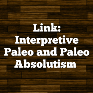 Link: Interpretive Paleo and Paleo Absolutism