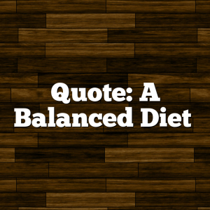 Quote: A Balanced Diet