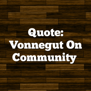 Quote: Vonnegut On Community