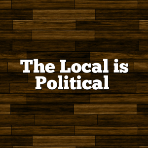 The Local is Political
