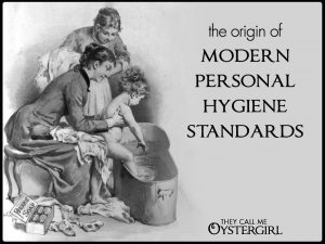 The Origin of Modern Personal Hygiene Standards | They Call Me Oystergirl