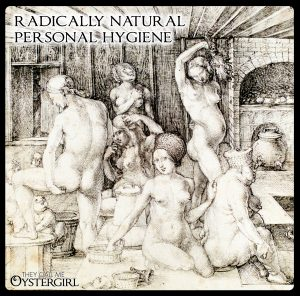 Radically Natural Personal Hygiene | They Call Me Oystergirl